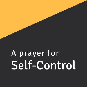 A prayer for Self-Control