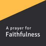 A prayer for Faithfulness