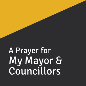 A Prayer for My Mayor & Councillors
